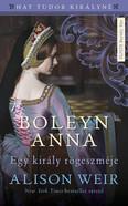 Boleyn Anna - Egy király rögeszméje