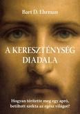 A kereszténység diadala - Hogyan térítette meg egy apró, betiltott szekta az egész világot?