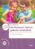 100 Montessori fejlesztő gyakorlat óvodásoknak - A világ felfedezése /Móra családi iránytű