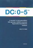 DC: 0-5TM A csecsemő- és kora gyermekkori lelki egészség és fejlődés zavarainak diagnosztikai klasszifikációs rendszere
