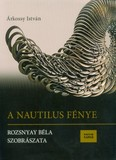 A Nautilus fénye - Rozsnyay Béla szobrászata