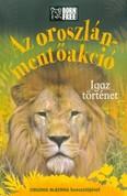 Az oroszlán-mentőakció - Igaz történet