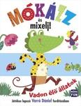 Mókázz és mixelj! - Vadon élő állatok - Játékos lapozó Varró Dániel fordításában