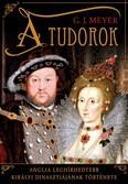A Tudorok - Anglia leghírhedtebb királyi dinasztiájának története