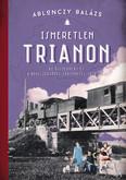 Ismeretlen Trianon - A összeomlás és a békeszerződés történetei, 1918-1921