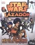 Star Wars: Lázadók /Képes útmutató, szereplők, fegyveresk, járművek, helyszínek