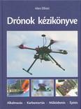 Drónok kézikönyve /Alkalmazás, karbantartás, működtetés, építés