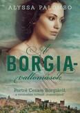 A Borgia-vallomások - Portré Cesare Borgiáról, a történelem hírhedt rosszfiújáról