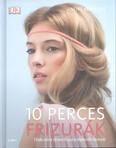 10 perces frizurák /Több mint ötven frizura lépésről lépésre