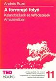 A forrongó folyó - Kalandozások és felfedezések amazóniában /Ted books 11.