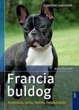 Francia bulldog - Gyakorlati tudnivalók /Kiválasztás, tartás, nevelés, foglalkoztatás