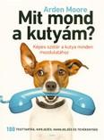 Mit mond a kutyám? - Képes szótár a kutya minden mozdulatához