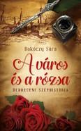 A város és a rózsa /Debreceni széphistória