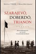 Szarajevó, Doberdó, Trianon - Magyarország az első világháborúben