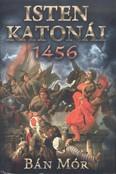 Isten katonái - 1456.