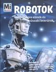 Robotok - Mesterséges elmék és műszaki bravúrok /Mi Micsoda 15.