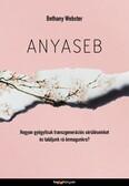 Anyaseb - Hogyan gyógyítsuk meg a transzgenerációs sebeinket és találjunk rá önmagunkra?