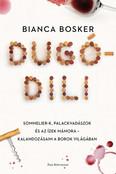 Dugódili - Sommelier-k, palackvadászok és az ízek mámora - kalandozásaim a borok világában