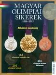 Magyar olimpiai sikerek 1896-2012 (Athéntól Londonig)