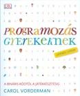 Programozás gyerekeknek - A bináris kódtól a játékkészítésig /Lépésről lépésre