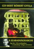 A szabadságharcos - Egy élet 1956 szellemében /A Szabadság trilógia első kötete