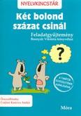 Két bolond százat csinál - Feladatgyűjtemény /Nyelvkincstár (2. kiadás)