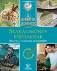 Szakácskönyv férfiaknak - receptek a férfiasság megőrzéséért /A gyógyító szakács