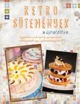 Retro sütemények - újratöltve /Gyerekkorunk ízei és újragondolt változataik egy szakácskönyvben