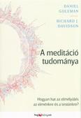 A meditáció tudománya /Hogyan hat az elmélyülés az elménkre és a testünkre?