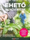 Ehető vadnövényeink - Útmutató a gyűjtéshez, receptek a felhasználáshoz