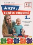 Anya, taníts engem! 1. - Fejlesztési lehetőségek és játékötletek születéstől 3 éves korig (2. kiadás)