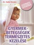 Gyermekbetegségek természetes kezelése /Alternatív gyógymódok lexikona