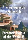 A VILÁG LEGSZEBB SZÁLLODÁI 5. /FANTASTIC HOTELS OF THE WORLD 5.