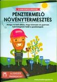 Pénztermelő növénytermesztés /Avagy mi kell ahhoz, hogy könnyen és gyorsan nyereségessé tedd a gazda