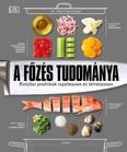 A főzés tudománya - Konyhai praktikák izgalmasan és látványosan