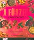 A fűszer nagykönyve - 40 régió autentikus ízei, 65 innovatív recept