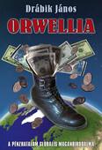 Orwellia - A pénzhatalom globális magánbirodalma (új kiadás)