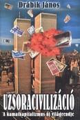 Uzsoracivilizáció I. kötet /A kamatkapitalizmus új világrendje