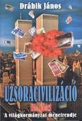 Uzsoracivilizáció III. /A világkormányzat menetrendje