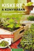Kiskert a konyhában /Változtasd a konyhádat egész évben termő kiskertté!