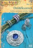 Drótékszerek - Gyűrűk, nyakláncok, karkötők, függők /Színes ötletek 113.