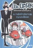 A RABLÓROBOTOK NYOMÁBAN /DR. DARK HIHETELEN KALANDJAI 2.