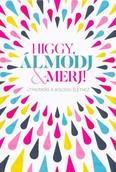 Higgy, álmodj & merj! - Útmutatás a boldog élethez