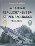 A katonai repülőszakemberképzés Szolnokon 1967-1996.