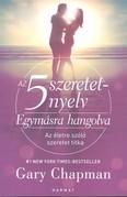 Az 5 szeretetnyelv: Egymásra hangolva /Az életre szóló szeretet titka