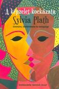 A képzelet kockázata - Sylvia Plath életműve, élettörténete és betegsége
