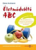 Életmódváltó ABC - 99 recepttel és dietetikus tanácsaival a tartós testsúlycsökkentésért