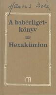 A BABÉRLIGETKÖNYV - HEXAKÜMION /HAMVAS BÉLA 5.
