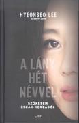 A lány hét névvel /Szökésem észak-koreából