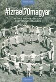 #Izrael70magyar - Hetven magyar képeslap a hetvenéves Izraelnek